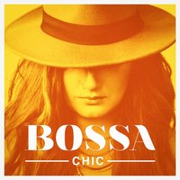 Bossa Chic — Bossa Nova, Bossa Cafe en Ibiza, Ibiza Chill Out, Bossa Cafe en Ibiza, Ibiza Chill Out, Bossa Nova