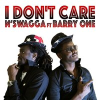 I Don't Care — N'Swagga, Barry One