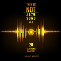 This Is Not a Love Song, Vol. 1 (20 Electronic Monsters) — сборник