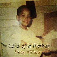 Love of a Mother — Henry Wallace