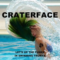 Let's up the Punks in Swimming Trunks — CRATERFACE