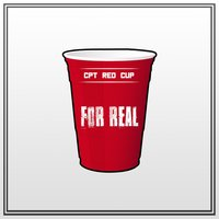 For Real — Cpt Red Cup