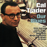 Our Blues — Cal Tjader, Vince Guaraldi, Lonnie Hewitt, Eddie Coleman, Willie Bobo, Mongo Santamaría