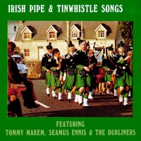 Irish Pipe & Tinwhistle Songs — Tommy Makem, The Dubliners, Seamus Ennis