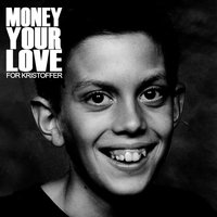 For Kristoffer — Money Your Love