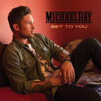 Get To You — Michael Ray