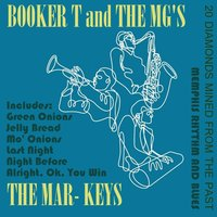 Memphis Rhythm & Blues: 20 Diamonds Mined from the Past — Booker T. & The MG's, The Mar-Keys, Booker T & the MG's|The Mar-Keys