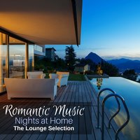 Romantic Music Nights at Home - The Lounge Selection — сборник