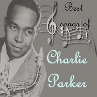 Best  songs of Charlie Parker — Charlie Parker