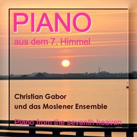 Piano aus dem 7. Himmel - Piano From The Senventh Heaven — Christian Gabor, Das Moslener Ensemble, Christian Garbor, Christian Gabor & Das Moslener Ensemble