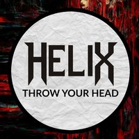 Throw Your Head — Helix, Helix Music