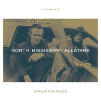 Prayer for Peace — North Mississippi Allstars, Cody Dickinson, Luther Dickinson, Chris Chew