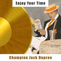 Enjoy Your Time — Champion Jack Dupree