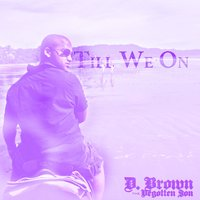 Till We On — D. Brown the Begotten Son