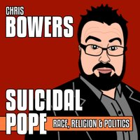 Suicidal Pope — Chris Bowers
