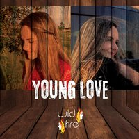 Young Love — WILD FIRE