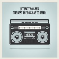 Ultimate 90's Mix (The Best the 90's Has to Offer) — The 90ers