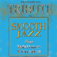 A Tribute To - Smooth Jazz Plays Whitney Houston — Jazzathon