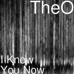 I Know You Now — Theo