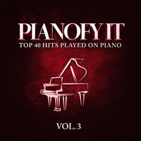 Pianofy It, Vol. 3 - Top 40 Hits Played On Piano — It's a Cover Up, Today's Hits!, Todays Hits