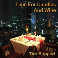 Time for Candles and Wine — Tim Buppert