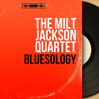 Bluesology — Ray Brown, Kenny Clarke, John Lewis, The Milt Jackson Quartet