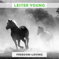 Freedom Loving — Lester Young & King Cole Trio, Dickie Wells & his Orchestra, Lester Young Quartet, Kansas City Seven