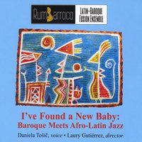 I've Found a New Baby: Baroque Meets Afro-Latin Jazz — Rumbarroco, Laury Gutierrez & Daniela Tosic