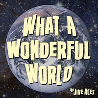 What a Wonderful World — The Jive Aces