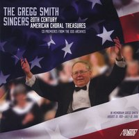 The Gregg Smith Singers: 20th Century American Choral Treasures — Randall Thompson, Gregg Smith Singers, William Schuman, Lukas Foss, Roger Sessions, Wallingford Riegger, Леонард Бернстайн, Аарон Копленд, Чарлз Айвз