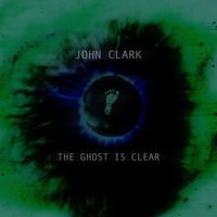 The Ghost Is Clear — John Clark