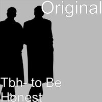 Tbh- to Be Honest — Original