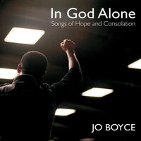 In God Alone: Songs of Hope & Consolation — Jo Boyce