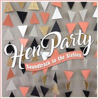 Hen Party - Soundtrack to the Sixties — сборник