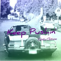 Keep Pushin — Bruce Bang, Booby Gibson