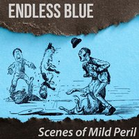 Scenes of Mild Peril — Endless Blue