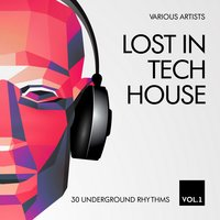 Lost In Tech House (30 Underground Rhythms), Vol. 1 — сборник