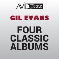Four Classic Albums (New Bottle Old Wine / Great Jazz Standards / Out of the Cool / Into the Hot) — Gil Evans