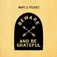 Beware and Be Grateful — Maps & Atlases