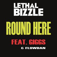 Round Here — Lethal Bizzle, Giggs, Flowdan
