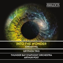 Into the Wonder — Gryphon Trio, Arthur Post, Thunder Bay Symphony Orchestra, Jordan Pal