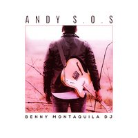 ANDY S.O.S. — Benny Montaquila DJ