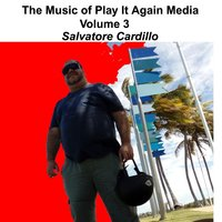 The Music of Play It Again Media, Vol. 3 — Salvatore Cardillo