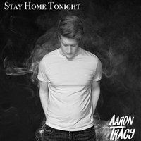 Stay Home Tonight — Aaron Tracy