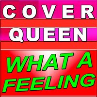 What a Feeling — Cover Queen