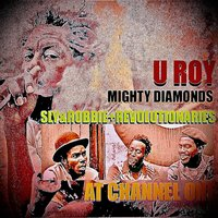 U-Roy Meets Mighty Diamonds at Channel 1 with Sly & Robbie & The Revolutionaries — Sly & Robbie, U-Roy, Mighty Diamonds, The Revolutionaries