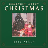 Somethin' About Christmas — Kris Allen