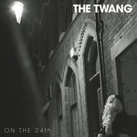 On the 24th — The Twang