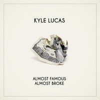 Almost Famous, Almost Broke — Kyle Lucas