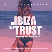 In IBIZA We TRUST (A Journey Into House Music), Vol. 3 — сборник